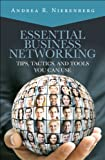 Essential Business Networking: Tips, Tactics, and Tools You Can Use