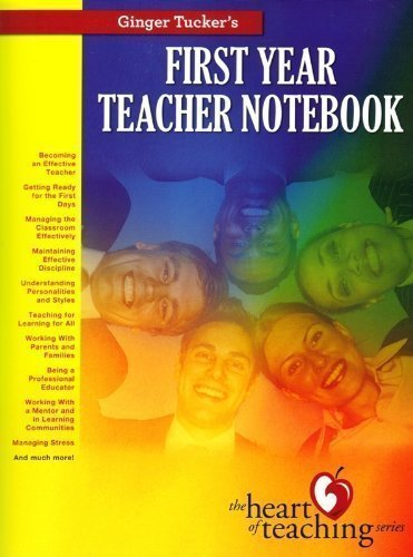 Ginger Tucker's First Year Teacher Notebook (Ginger Tucker's The Heart of Teaching Series)
