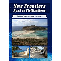 New Frontiers Road to Civilizations The Island of Crete: Its Past and Present