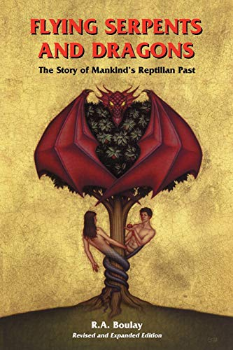 Flying Serpents and Dragons The Story of Mankinds Reptilian Past [Boulay, R. A.] (Tapa Blanda)