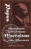 echange, troc Papus - Martinésisme, Willermosisme, Martinisme et Franc-Maçonnerie