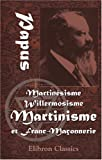 Martinésisme, Willermosisme, Martinisme et Franc-Maçonnerie (French Edition) (0543989828) by Papus