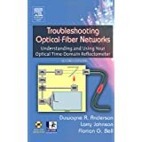 Troubleshooting Optical Fiber Networks: Understanding and Using Optical Time-Domain Reflectometersby Duwayne R. Anderson