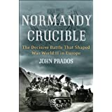 Normandy Crucible: The Decisive Battle that Shaped World War II in Europe