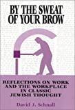 img - for By the Sweat of Your Brow: Reflections on Work and the Workplace in Classic Jewish Thought book / textbook / text book