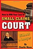img - for How to Win Your Case In Small Claims Court Without a Lawyer by Mann, Charlie (2009) Paperback book / textbook / text book
