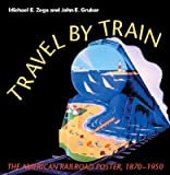 img - for [(Travel by Train: The American Railroad Poster 1870-1950 )] [Author: Michael E. Zega] [Dec-2002] book / textbook / text book