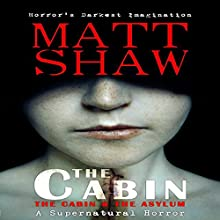 The Cabin Books: The Cabin and The Asylum (       UNABRIDGED) by Matt Shaw Narrated by Joe Bronzi