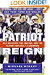Patriot Reign: Bill Belichick, the Co...