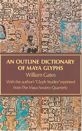An Outline Dictionary of Maya Glyphs (Appr), William Gates