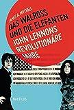 Das Walross und die Elefanten. John Lennons revolution�re Jahre