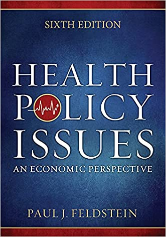 Health Policy Issues: An Ecnomic Perspective, Sixth Edition