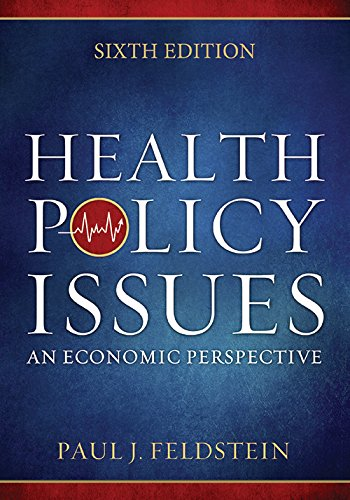Download Health Policy Issues: An Ecnomic Perspective, Sixth Edition