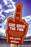 img - for God Save the Fan: How Preening Sportscasters, Athletes Who Speak in the Third Person, and the Occasional Convicted Quarterback Have Taken the Fun Out of Sports (And How We Can Get It Back) book / textbook / text book