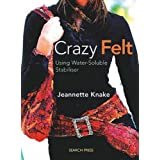 Crazy Felt: Using Water-Soluble Stabiliser ~ Jeannette Knake