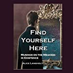 Find Yourself Here: Musings on the Meaning in Existence | Alice Langholt