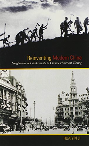Reinventing Modern China: Imagination and Authenticity in Chinese Historical Writing