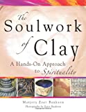 img - for The Soulwork of Clay: A Hands-On Approach to Spirituality book / textbook / text book