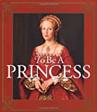 img - for To Be a Princess: The Fascinating Lives of Real Princesses book / textbook / text book