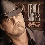 Cowboy's Back in Town ~ Trace Adkins