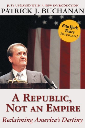 Patrick J. Buchanan - A Republic, Not an Empire