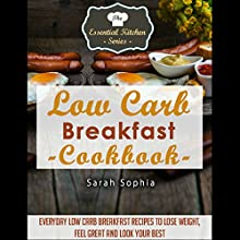 Low Carb Breakfast Cookbook: Everyday Low Carb Breakfast Recipes to Lose Weight, Feel Great and Look Your Best: Essential Kitchen Series, Book 56 (       UNABRIDGED) by Sarah Sophia Narrated by Belle Burkhart