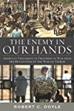 The Enemy in Our Hands: America's Treatment of Prisoners of War from the Revolution to the War on Terror