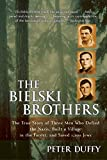 The Bielski Brothers: The True Story of Three Men Who Defied the Nazis, Built a Village in the Forest, and Saved 1,200 Jews