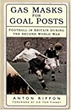img - for Gas Masks for Goal Posts: Football in Britain During the Second World War book / textbook / text book