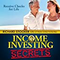 Income Investing Secrets: How to Receive Ever-Growing Dividend and Interest Checks, Safeguard Your Portfolio and Retire Wealthy (       UNABRIDGED) by Richard Stooker Narrated by Patrick Ross