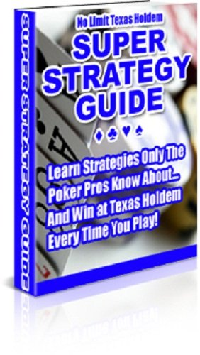 Texas Hold 'Em Poker Super Strategy Guide