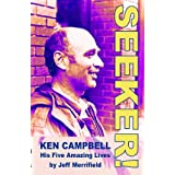Seeker!: Ken Campbell - Five Amazing Livesby Jeff Merrifield