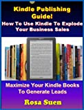 Kindle Publishing Guide - How to Use Kindle to Explode Your Business