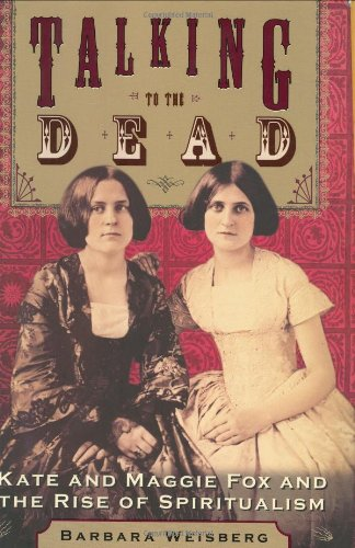 Talking to the Dead: Kate and Maggie Fox and the Rise of Spiritualism PDF