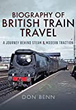 Biography of British Train Travel: My Journey Behind Steam and Modern Traction
