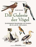 Die Galerie der Vögel: Ein Bilderalbum mit ornithologischen Darstellungen von Künstlern des 18. und 19. Jahrhunderts
