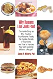 Steven Witherly Why Humans Like Junk Food: The Inside Story on Why You Like Your Favorite Foods, the Cuisine Secrets of Top Chefs, and How to Improve Your Own Co: The ... to Improve Your Own Cooking Without a Recipe!
