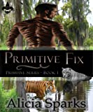 Primitive Fix (Primitive Series - Book 1) by Alicia Sparks