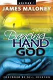 Volume 1 The Dancing Hand of God: Unveiling the Fullness of God through Apostolic Signs, Wonders, and Miracles