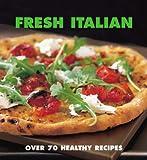 Fresh Italian: Over 70 Healthy Recipes Marina Filippelli