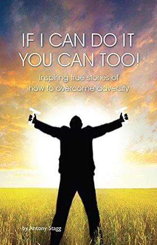 IF I CAN DO IT, YOU CAN TOO: 20 true, graphic, emotional and inspirational stories of how to overcome adversity (If I Can Do It You Can Do It compare prices)