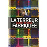La Terreur Fabriqu�e, Made in USA : 11 Septembre, le mythe du XXIe s�clepar Webster G. Tarpley...