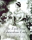 The Last Great Edwardian Lady: The Life and Style of Queen Elizabeth The Queen Mother
