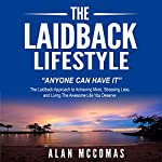 The Laidback Lifestyle: Anyone Can Have It | Alan McComas