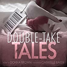 Double-take Tales (       UNABRIDGED) by Donna Brown Narrated by Gabrielle Baker