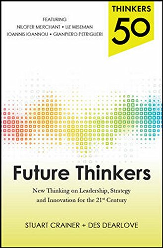 Thinkers 50 - Future Thinkers: New Thinking on Leadership, Strategy and Innovation for the 21st Century