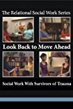 img - for Look Back to Move Ahead: Social Work With Survivors of Trauma book / textbook / text book