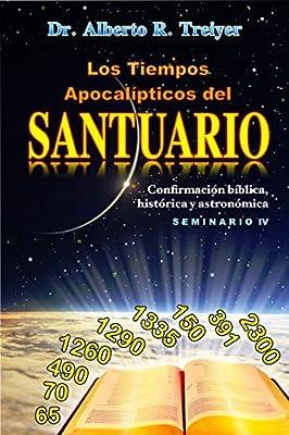 Los Tiempos Apocalípticos del Santuario. Confirmación bíblica, histórica y astronómica
