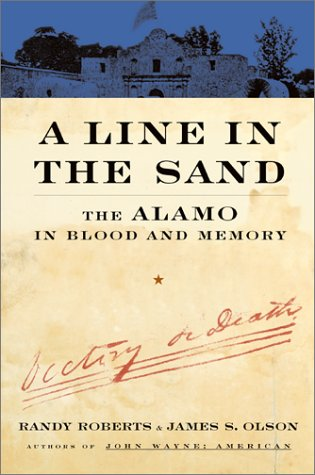 A Line In The Sand: The Alamo in Blood and Memory, Randy Roberts, James S. Olson