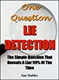 img - for One Question Lie Detection: The simple question that reveals a liar 99% of the time (Self help methods that work Book 2) book / textbook / text book